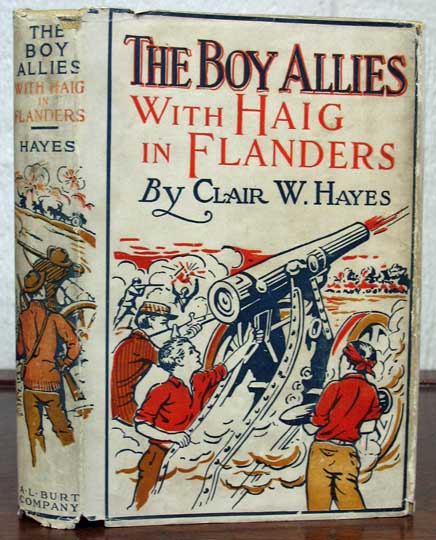 The BOY ALLIES With HAIG In FLANDERS or The Fighting Canadians of Vimy Ridge. The Boy Allies of the Army Series #10. Clair W. Hayes.