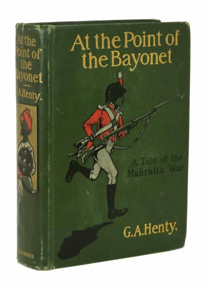 At The POINT Of The BAYONET. A Tale of the Mahratta War. Henty, eorge, lfred. 1832 - 1902.