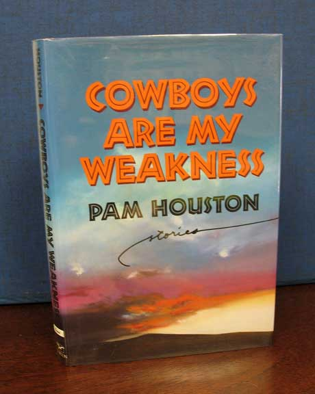 COWBOYS Are My WEAKNESS. Pam Houston.