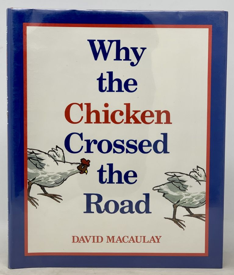 WHY The CHICKEN CROSSED The ROAD. David Macaulay.