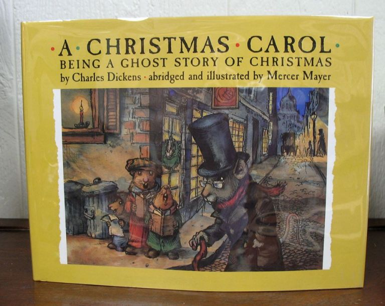 A CHRISTMAS CAROL. Being a Ghost Story of Christmas.; Abridged and Illustrated by Mercer Mayer ...