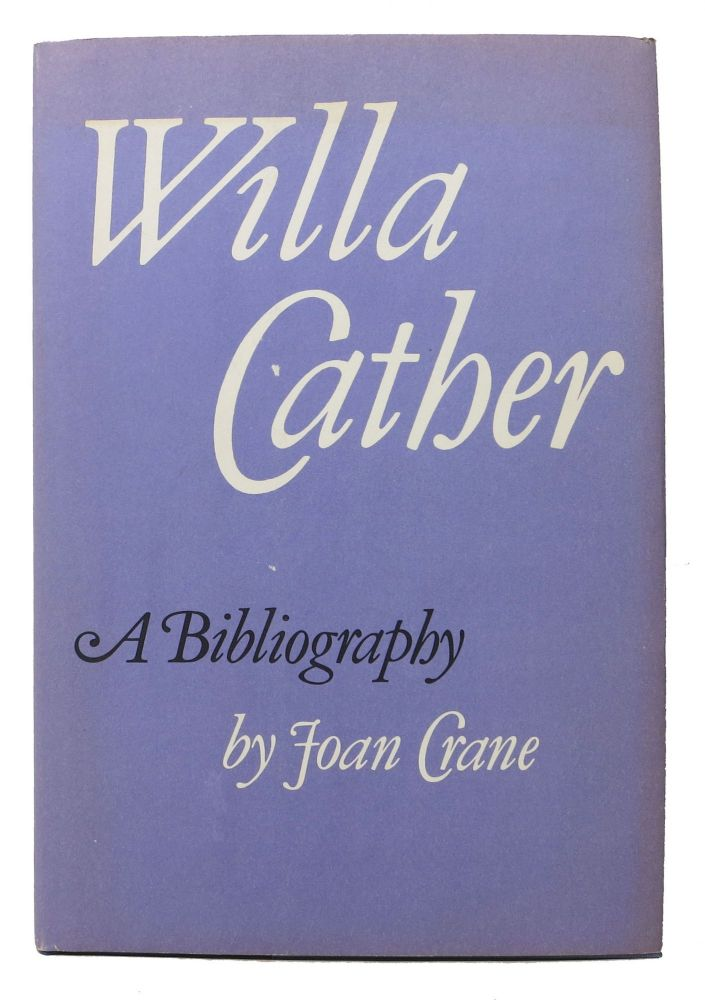 WILLA CATHER: A Bibliography.; Foreword by Frederick B. Adams. Joan. Cather Crane, Frederick B. - Contributor, Willa - Subject. Adams, 1873 - 1947.