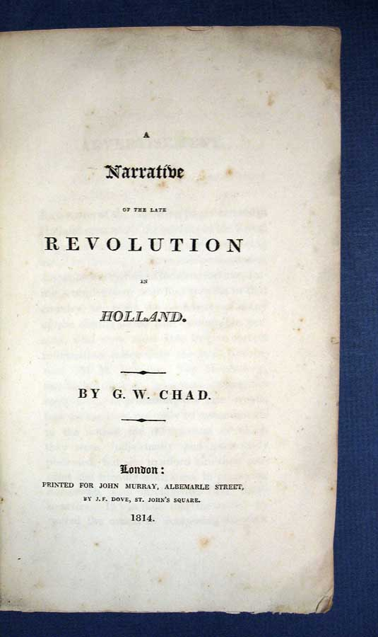 A NARRATIVE Of The LATE REVOLUTION In HOLLAND. G. W. Chad.