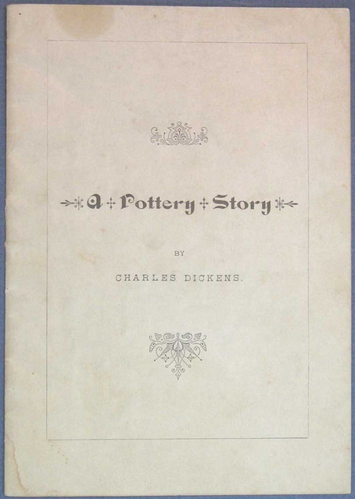 A POTTERY STORY. Charles Dickens, 1812 - 1870.