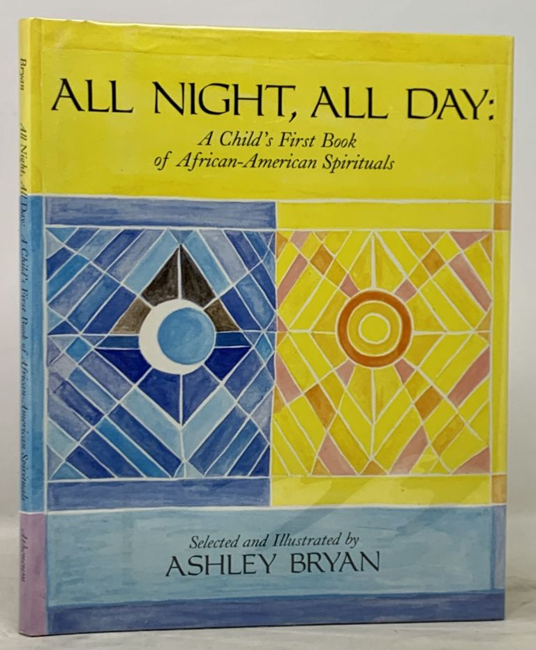 ALL NIGHT, ALL DAY: A Child's First Book of African-American Spirituals. Ashley Bryan.
