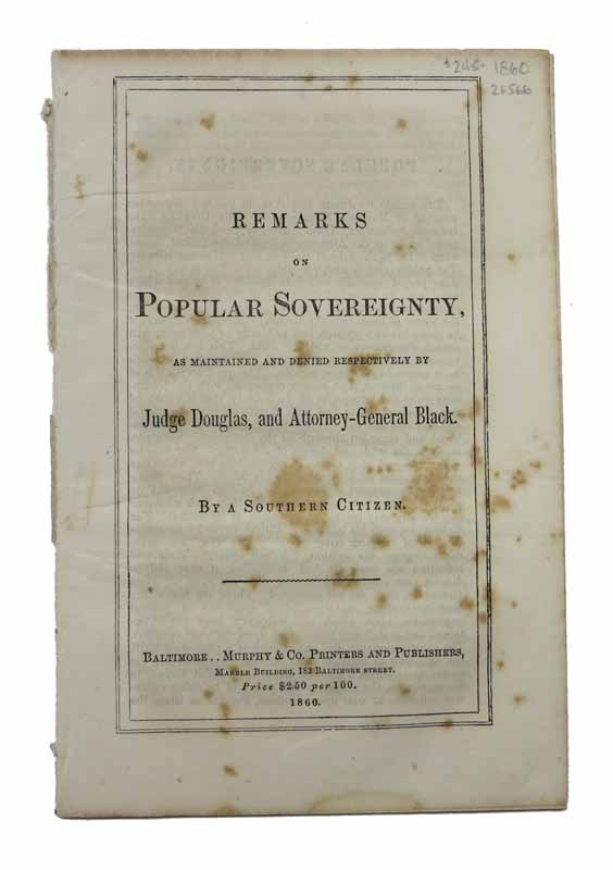 REMARKS On POPULAR SOVEREIGNTY, As Maintained and Denied Respectively by Judge Douglas, and Attorney-General Black. Reverdy. 1796 - 1876 Johnson, 'By a. Southern Citizen'.