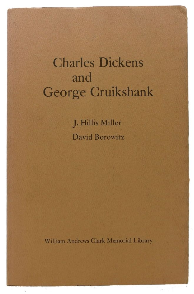CHARLES DICKENS And GEORGE CRUIKSHANK.; Papers Read at a Clark Library Seminar on May 9, 1970. With an Introduction by Ada B. Nesbit. Charles. 1812 - 1870 Dickens, J. Hillis Miller, David. Nesbit Borowitz, Ada B. - Contributor.