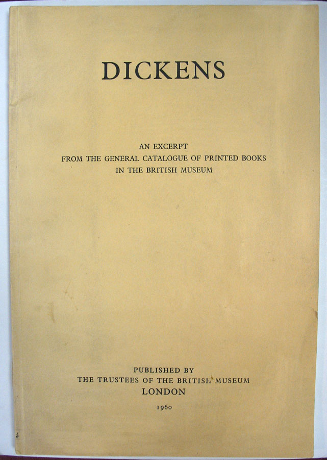 DICKENS. An Excerpt from the General Catalogue of Printed Books in the British Museum. Bibliography, Charles. 1812 - 1870 Dickens.