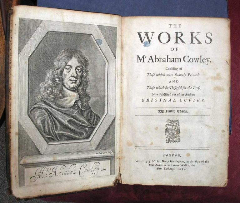 The WORKS Of MR. ABRAHAM COWLEY. Consisting of Those Which Were Formerly Printed: and Those Which He Design'd for the Press. Now Published Out of the Authors Original Copies. Abraham Cowley, 1618 - 1667.