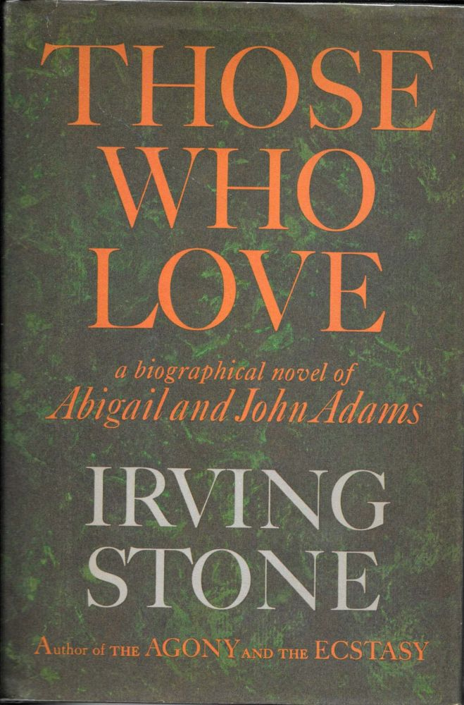 THOSE WHO LOVE. A Biographical Novel of Abigail and John Adams. John Adams, Irving Stone, 1903 - 1989.