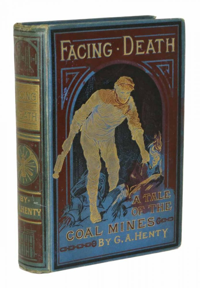 FACING DEATH or The Hero of the Vaughan Pit. A Tale of the Coal Mines. Henty, eorge, lfred. 1832 - 1902.