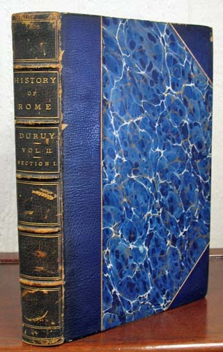 HISTORY Of ROME, And of the Roman People, From Its Origin to the Establishment of the Christian Empire.; Translated by M. M. Ripley & W. F. Clarke. Edited by The Rev. J. P. Mahaffy. Victor. Mahaffy Duruy, Rev. J. P. -.