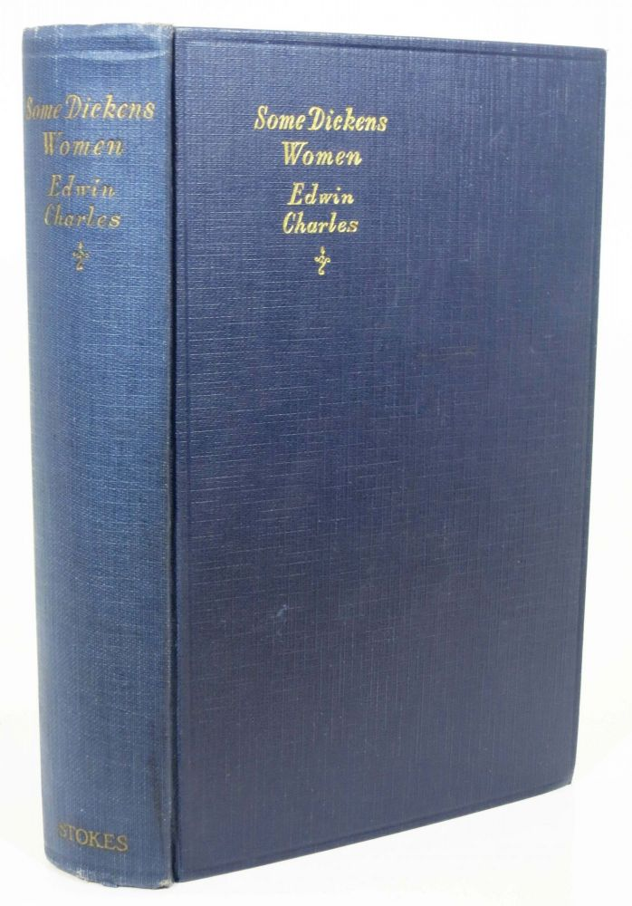 SOME DICKENS WOMEN.; Foreword by G. K. Chesterton. Edwin . - Subject. Chesterton Charles, Gilbert Keith - Contributor, Charles E. Grigsby, Charles. 1812 - 1870 Dickens, 1874 - 1936.