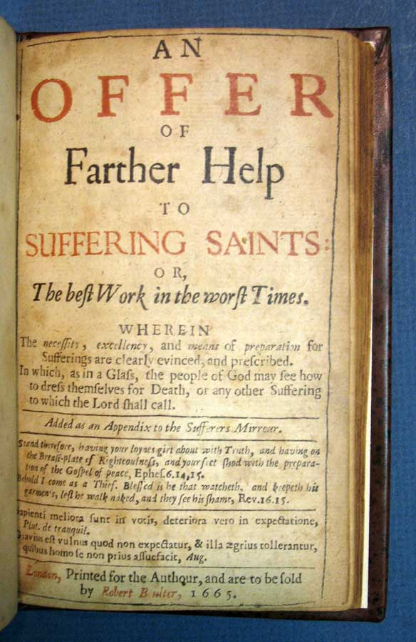 An OFFER Of FARTHER HELP To SUFFERING SAINTS: or, The Best Work in the Worst Times. Wherein the necessity, excellency, and means of preparation for Sufferings are clearly evinced, and prescribed. in which, as in a Glass, the people of God may see how to dress themselves for Death, or any other suffering to which the Lord shall call. Added as an Appendix to the Sufferers Mirrour. Theology, Thomas Mall, b. 1629 or 1630.