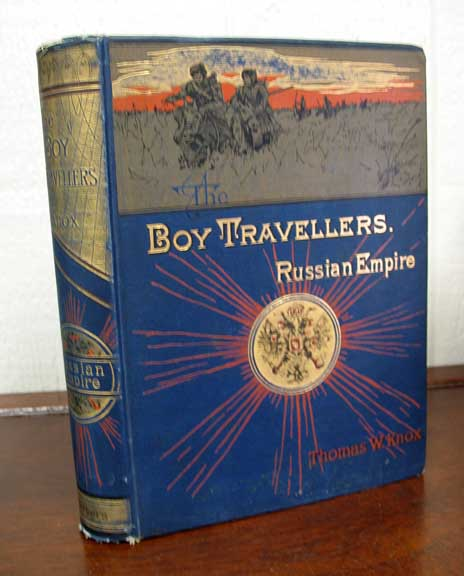 The BOY TRAVELLERS In The RUSSIAN EMPIRE. Adventures of Two Youths in a Journey in European and Asiatic Russia, with Accounts of a Tour Across Siberia. Voyages on the Amoor, Volga, and Other Rivers, A Visit to Central Asia, Travels Among the Exiles, and A Historical Sketch of the Empire from Its Foundation to the Present Time. Thomas W. Knox, 1835 - 1896.