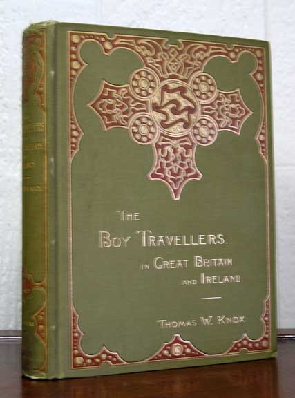 The BOY TRAVELLERS In GREAT BRITAIN And IRELAND. Adventures of Two Youths in a Journey Through Ireland, Scotland, Wales, and England, with Visits to the Hebrides and the Isle of Man. Thomas W. Knox, 1835 - 1896.