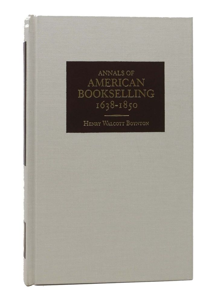 ANNALS Of AMERICAN BOOKSELLING. 1638 - 1850.; With an Introduction by Joseph Rosenblum. Henry Walcott Boynton.