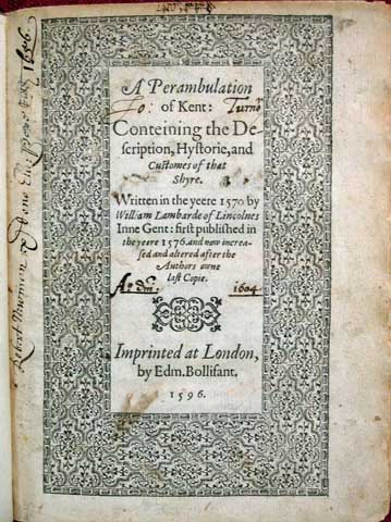 A PERAMBULATION Of KENT; Conteining the Description, Hystorie, and Customes of that Shyre. Written in the yeere 1570 by William Lambarde of Lincolnes Inne Gent: first published in the yeere 1576 and now increased and altered after the Authors owne last Copie. William Lambarde, also Lambard, 1536 - 1601.