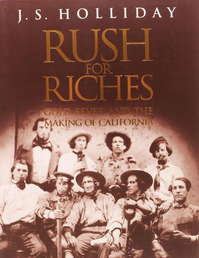 RUSH For RICHES. Gold Fever and the Making of California. J. S. Holliday.