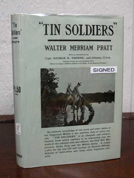 """TIN SOLDIERS"" The Organized Militia and What It Really Is.; With Foreword by Capt. George E. Thorne, 24th Infantry, U.S.A. Walter Merriam Pratt."