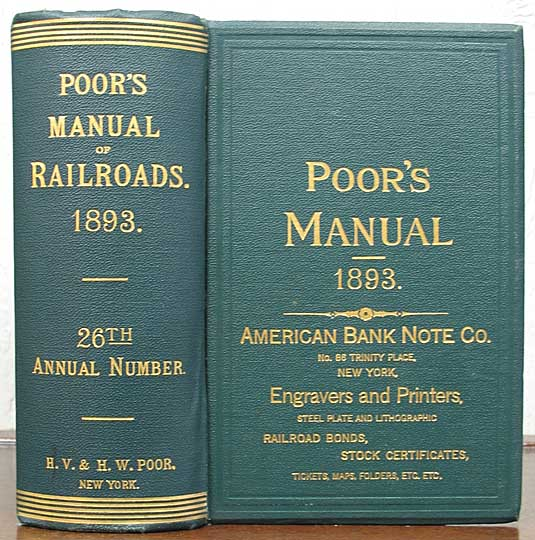 MANUAL Of The RAILROADS Of The UNITED STATES For 1893. Showing Their Route and Mileage; Stocks, Bonds, Debts, Cost, Traffic, Earnings, Expenses & Dividends; Their Organizations, Directors, Officers, etc. Henry Varnum. 1812 - 1905 Poor.