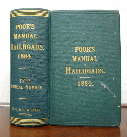 MANUAL Of The RAILROADS Of The UNITED STATES For 1884. Showing Their Route and Mileage; Stocks, Bonds, Debts, Cost, Traffic, Earnings, Expenses & Dividends; Their Organizations, Directors, Officers, etc. Henry Poor, arnum. 1812 - 1905.