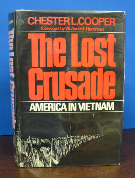 The Lost Crusade: America in Vietnam.; Forward by W. Averell Harriman. Chester L. Cooper.