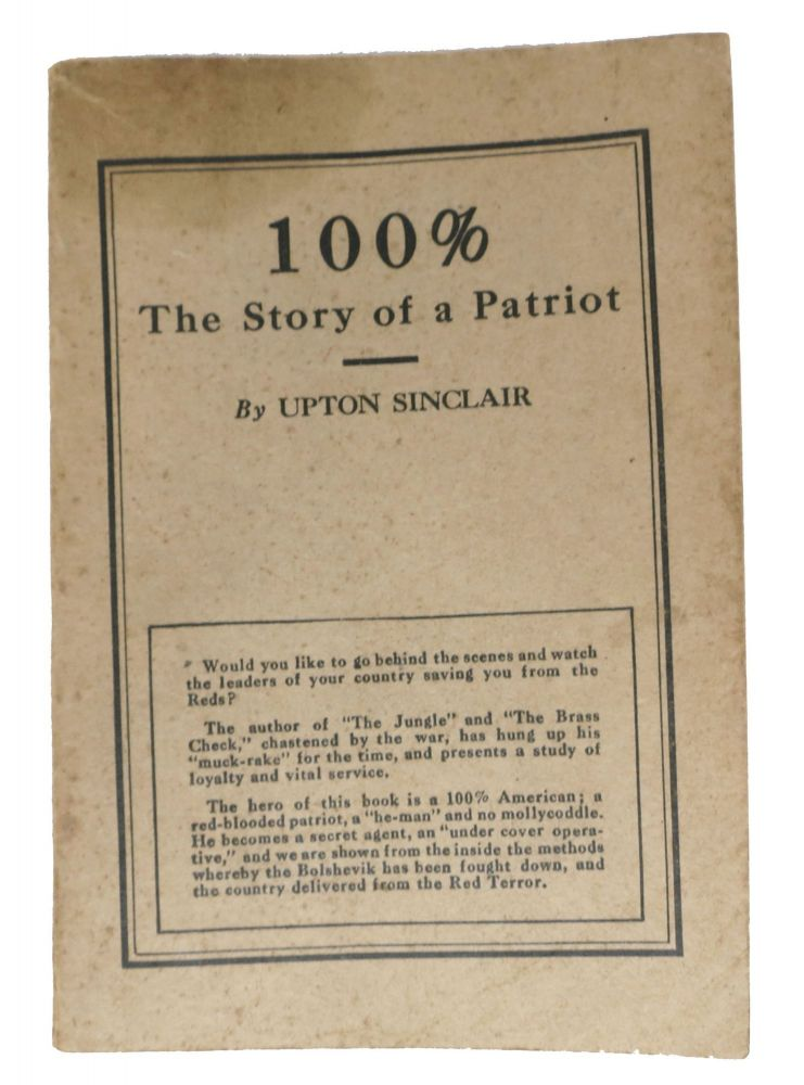 100% The Story of a Patriot. Upton Sinclair, Beall. 1878 - 1968.