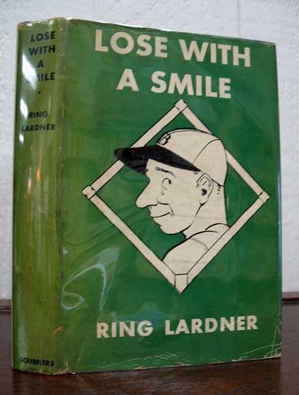 LOSE With A SMILE. Baseball Fiction, Ring W. Lardner, 1885 -1933.