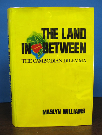 The LAND In BETWEEN. The Cambodian Dilemma. Maslyn Williams.