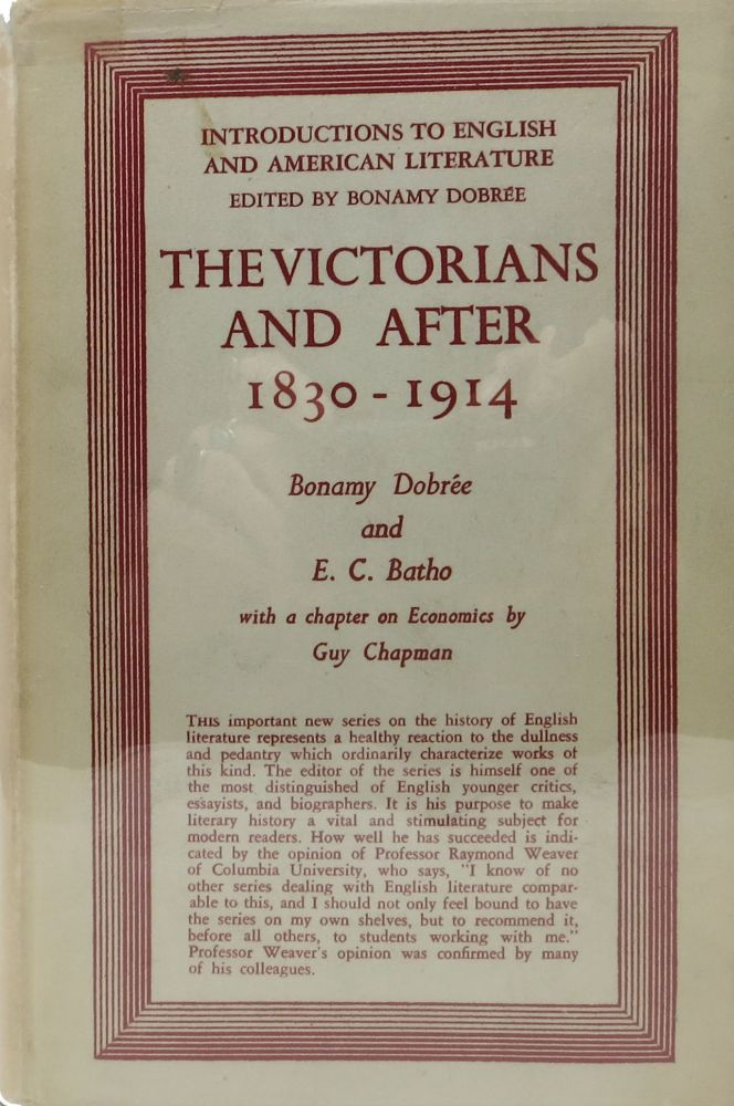 The VICTORIANS And AFTER. 1830 - 1914.; With a Chapter on Economics by Guy Chapman. Bonamy Dobrée, E. C. Chapman Batho, Guy - Contributor.