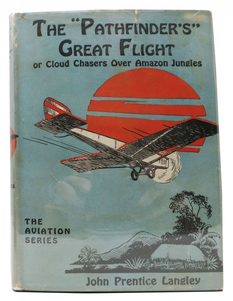 "The ""PATHFINDER'S"" GREAT FLIGHT or Cloud Chasers Over Amazon Jungles. The Aviation Series #4. John Prentice Langley."