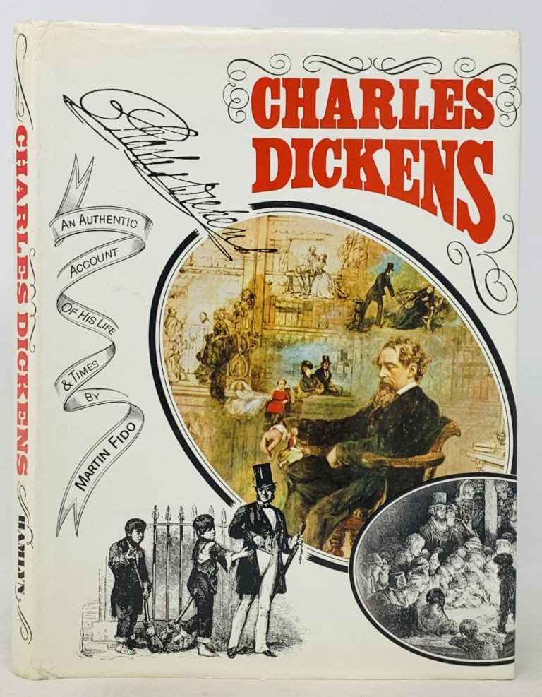 CHARLES DICKENS. An Authentic Account of His Life & Times. Charles. 1812 - 1870 Dickens, Martin Fido.