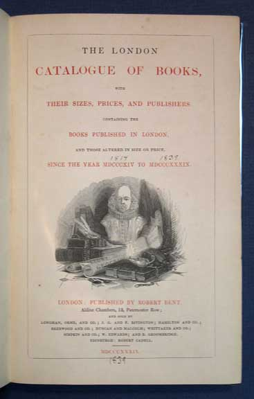 The LONDON CATALOGUE Of BOOKS, With Their Sizes, Prices and Publishers. Containing the Books Published in London, and Those Altered in Size or Price, Since the Year MDCCCXIV [1814] to MDCCCXXXIX [1839]. Books - On - Books, Robert Bent.
