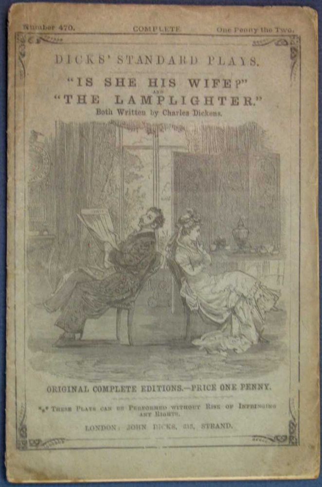 """IS SHE HIS WIFE?"" and ""The LAMPLIGHTER."" Both Written by Charles Dickens. Original Complete Editions. Dicks' Standard Plays. Number 470. Charles Dickens, 1812 - 1870."