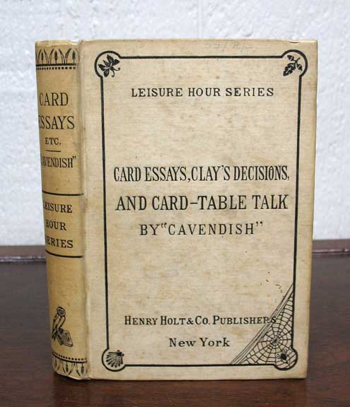 "CARD ESSAYS, CLAY'S DECISIONS And CARD-TABLE TALK. American Edition, with an Index. Leisure Hour Series - No. 109. Whist, "" Author of ""The Laws ""Cavendish, "" etc Principles of Whist, Henry. 1831 - 1899 Jones."
