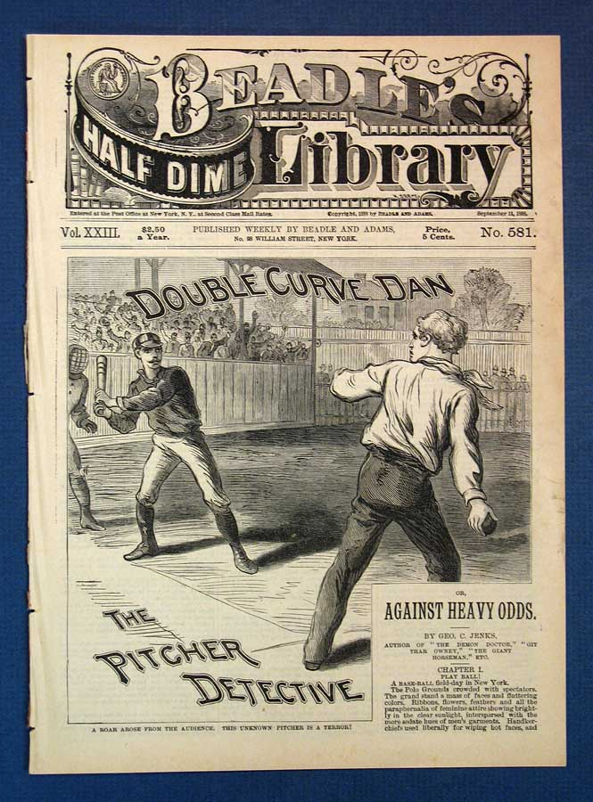 DOUBLE CURVE DAN, The PITCHER DETECTIVE, or Against Heavy Odds. Beadle's Half Dime Library. Vol. XXIII. No. 581. September 11, 1888. Baseball / Mystery Fiction, Ge Jenks, rge, harles. 1850 - 1929.