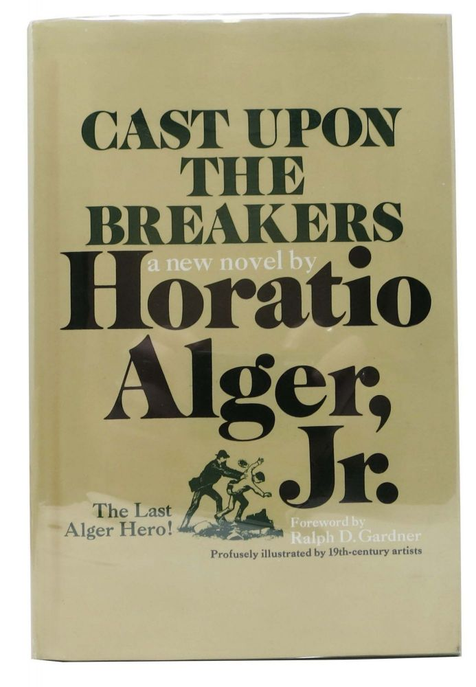 CAST UPON The BREAKERS.; Foreword by Ralph D. Gardner. Horatio . Gardner Alger Jr., Ralph - Contributor, 1832 - 1899.