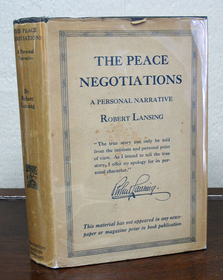 The PEACE NEGOTIATIONS. A Personal Narrative. World War I., Robert Lansing, 1864 - 1928.