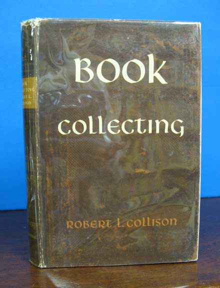 BOOK COLLECTING. An Introduction to Modern Methods of Literary and Bibliographical Detection. Robert L. Collison.