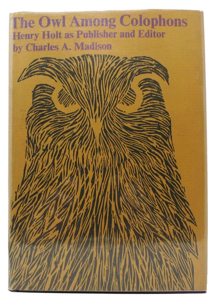 The OWL AMONG COLOPHONS. Henry Holt as Publisher and Editor. Charles A. Holt Madison, Henry - Subject.