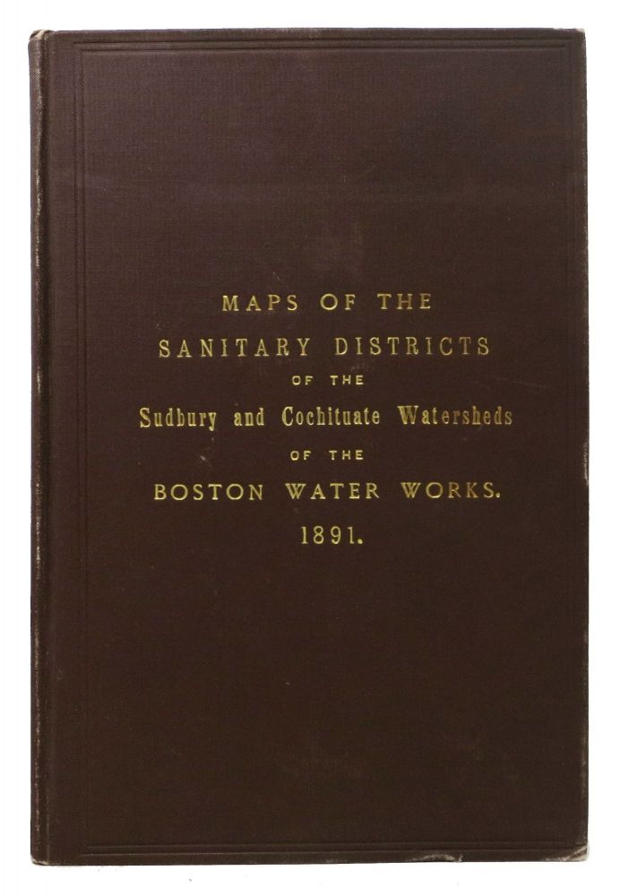 MAPS Of The SANITARY DISTRICTS Of The SUDBURY And COCHITUATE WATHERSHEDS Of The BOSTON WATER WORKS. 1891. Boston History.
