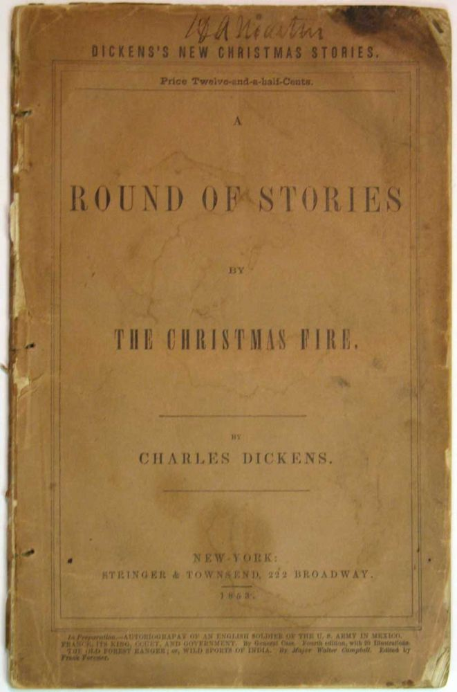 A ROUND Of STORIES By The CHRISTMAS FIRE. Charles Dickens, 1812 - 1870.