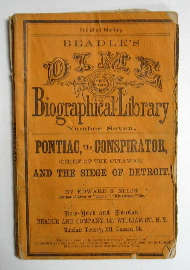 The LIFE Of PONTIAC, The CONSPIRATOR, Chief of the Ottawas. Together with a Full Account of the Celebrated Siege of Detroit. Beadle's Dime Biographical Library Number Seven. Edward Ellis, ylvester. 1840 - 1916.