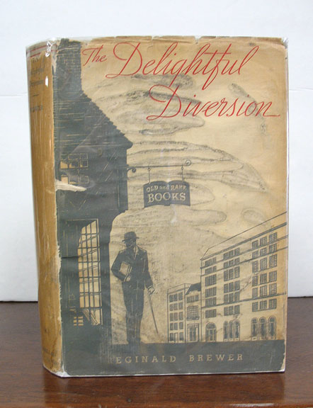 The DELIGHTFUL DIVERSON. The Whys and Wherefores of Book Collecting. Reginald Brewer.