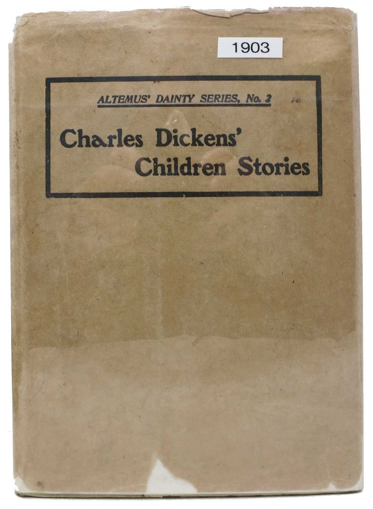 CHARLES DICKENS' CHILDREN STORIES. Re-Told by His GrandDaughter and Others. Altemus Dainty Series, No. 2. Charles . Dickens Dickens, Mary Angela, 1812 - 1870.