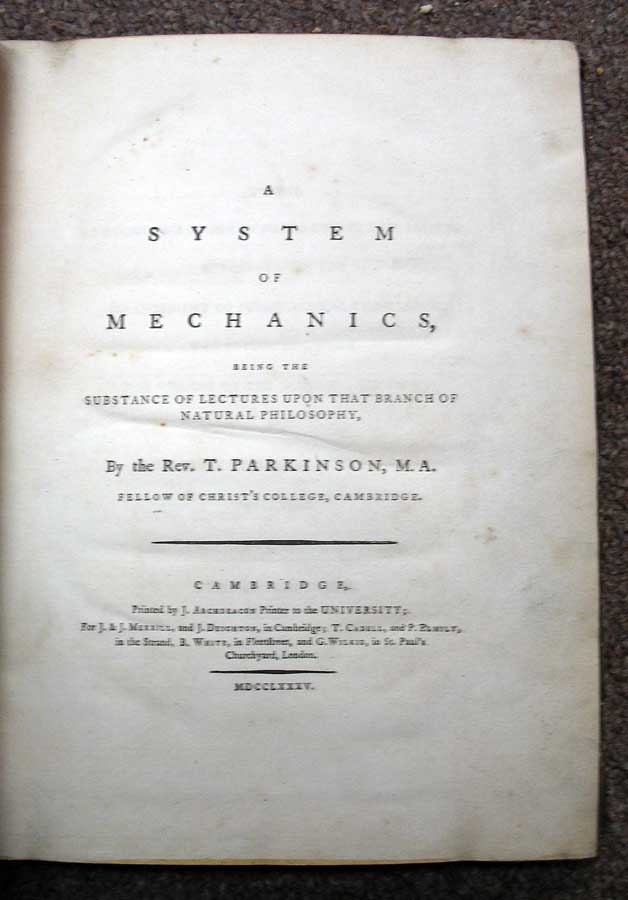 A SYSTEM Of MECHANICS, Being the Substance of Lectures Upon that Branch of Natural Philosophy. Parkinson Rev, homas. 1745 - 1830.