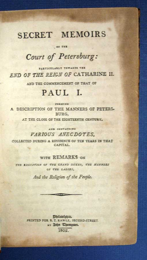 SECRET MEMOIRS Of The COURT Of PETERSBURG: Particularly Towards the End of the Reign of Catherine II. And the Commencement of That of Paul I. Forming a Description of the Manners of Petersburg, at the Close of the Eighteenth Century. And Containing Various Anecdotes, Collected During a Residence of Ten Years in that Capital. With Remarks on the Education of the Grand Dukes, the Manners of the Ladies, And the Religion of the People. Charles François Philibert. 1762 - 1807 Masson.