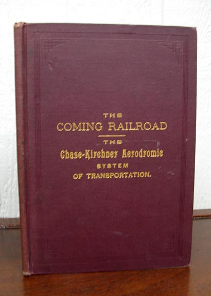 The COMING RAILROAD. The Chase - Kirchner Aerodynamic System of Transportation. Aviation History, . . Kirchner Chase, eogre, athan. b. 1853, enry, illiam. b. 1853.