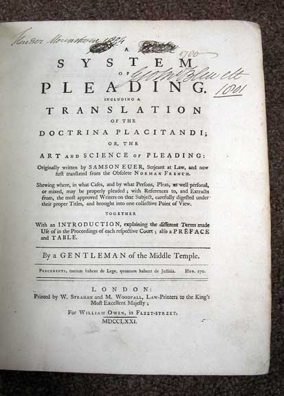 A SYSTEM Of PLEADING. Including a Translation of the Doctrina Placitandi; or, The Art and Science of Pleading: Originally Written by Samson Euer, Serjeant at Law, and Now First Translated from the Obsolete Norman French. ... Together With an Introduction, Explaining the Different Terms Made Use of in the Proceedings of Each Respective Court; also a Preface and Table. By a Gentleman of the Middle Temple. Samson Euer, d. 1659.